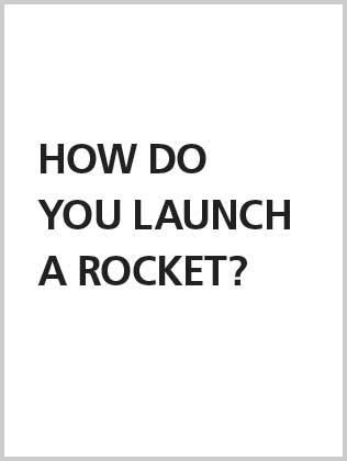 How do you launch a rocket