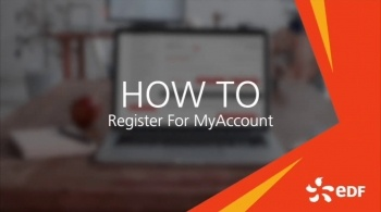 Watch video: How to register for EDF MyAccount - our online self-serve platform